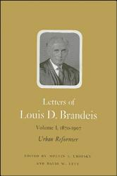 Letters of Louis D. Brandeis: Volume I, 1870-1907