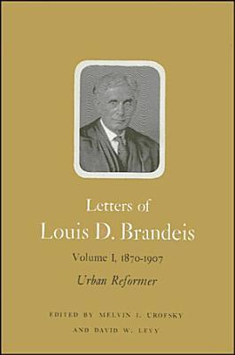 Letters of Louis D  Brandeis  Volume I  1870 1907