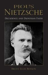 Pious Nietzsche: Decadence and Dionysian Faith