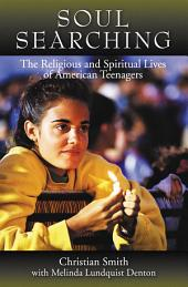 Soul Searching : The Religious and Spiritual Lives of American Teenagers: The Religious and Spiritual Lives of American Teenagers