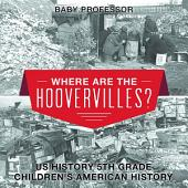 Where are the Hoovervilles? US History 5th Grade   Children's American History