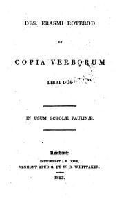Des. Erasmi Roterod. de copia verborum libri duo. In usum scholæ Paulinæ