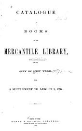 Catalogue of Books in the Mercantile Library, of the City of New York: With a Supplement to August 1, 1856