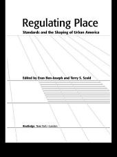 Regulating Place: Standards and the Shaping of Urban America