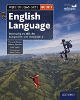 WJEC Eduqas GCSE English Language  Book 1  Developing the skills for Component 1 and Component 2 PDF