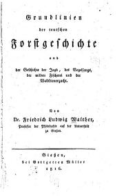 Grundlinien der teutschen Forstgeschichte und der Geschichte der Jagd, des Vogelfanges, der wilden Fischerei und der Waldbienenzucht