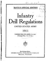 Infantry Drill Regulations, United States Army, 1911: Corrected to April 15, 1917 (changes Nos. 1 to 21 Inc.).