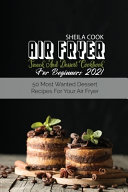 Air Fryer Snack And Dessert Cookbook For Beginners 2021