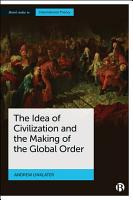 The Idea of Civilization and the Making of the Global Order PDF