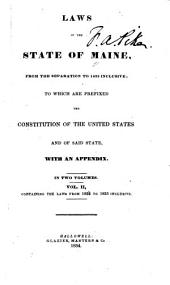 Laws of the state of Maine: from the separation to 1833 inclusive, to which are prefixed the Constitution of the United States and of said state, with an appendix