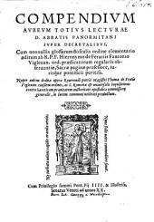 Compendium aureum totius Lecturae ... super decretalibus