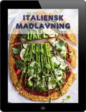 Italiensk Madlavning: De 200 bedste opskrifter fra Pasta og Pizza Køkken (Italiensk Køkken)