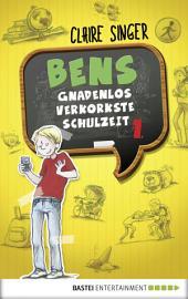 Bens gnadenlos verkorkste Schulzeit: Band 1