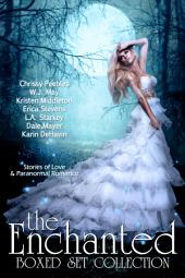 The Enchanted Box Set Collection: (11 stories of paranormal romance and urban fantasy, including vampires, werewolves, witches, psychic detectives, and time travel)