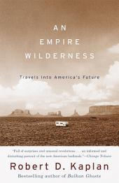 An Empire Wilderness: Traveling Into America's Future