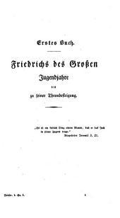 Friedrich der Grosse: Eine Lebensgeschichte, Band 1,Teil 1
