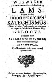 Wegwyzer tot het avondmaal van de bruiloft des lams; vervat in den Heidelbergschen Katechismus, of Een beknopte onderwyzing voor de geene die begeeren belydenis te doen van haar geloove: Volume 1