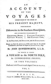 An Account of the Voyages Undertaken by the Order of His Present Majesty, for Making Discoveries in the Southern Hemisphere, and Successively Performed by Commodore Byron, Captain Wallis, Captain Carteret, and Captain Cook, in the Dolphin, the Swallow, and the Endeavour: Drawn Up from the Journals which Were Kept by the Several Commanders and from the Papers of Joseph Banks, Esq