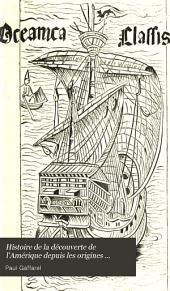 Histoire de la découverte de l'Amérique: depuis les origines jusqu'à la mort de Christophe Colomb