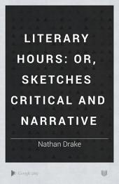 Literary Hours: Or, Sketches Critical and Narrative, Volume 1