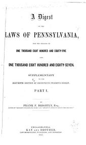 A Digest of the Laws of Pennsylvania: From the Year One Thousand Seven Hundred to the Sixth Day of July, One Thousand Eight Hundred and Eighty-three, Volume 1