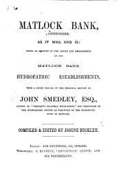 Matlock Bank, Derbyshire, as it was, and is: being an account of the origin and development of the Matlock hydropathic establishments, with a short sketch of the personal history of John Smedley, etc