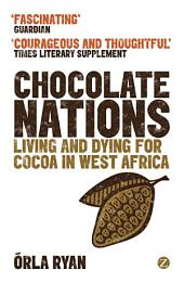 Chocolate Nations: Living and Dying for Cocoa in West Africa, Edition 2