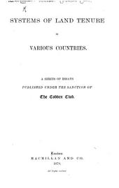 Systems of Land Tenure in Various Countries: A Series of Essays Published Under the Sanction of the Cobden Club