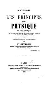 Discussions sur les principes de la physyique: examen critique des principales théories ou doctrines admises ou émises en cette science et explications proposées