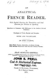 An Analytical French Reader: With English Exercises for Translation and Oral Exercises for Practice in Speaking. Questions on Grammar, with References to the Author's Several Grammars. Paradigms of Verbs, Regular and Irregular