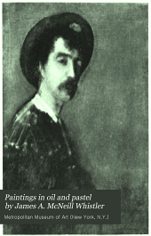 Paintings in oil and pastel by James A. McNeill Whistler: New York, March 15 to May 31, 1910