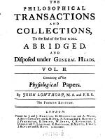 The Philosophical Transactions and Collections, to the End of the Year 1700; Vol. II. Containing All the Physiological Papers