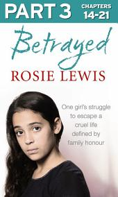 Betrayed: Part 3 of 3: The heartbreaking true story of a struggle to escape a cruel life defined by family honour