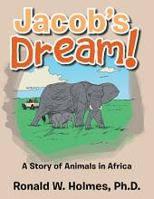 Jacob's Dream!: A Story of Animals in Africa