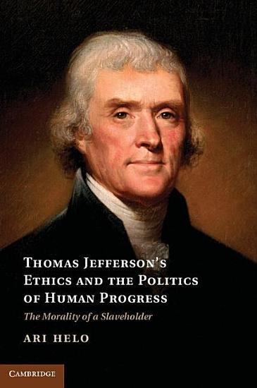 Thomas Jefferson s Ethics and the Politics of Human Progress PDF