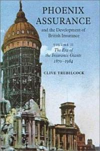 Phoenix Assurance and the Development of British Insurance  Volume 2  The Era of the Insurance Giants 1870 1984 PDF