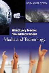 What Every Teacher Should Know About Media and Technology