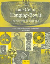 A Corpus Of Late Celtic Hanging Bowls With An Account Of The Bowls Found In Scandinavia Book PDF