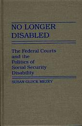 No Longer Disabled: The Federal Courts and the Politics of Social Security Disability
