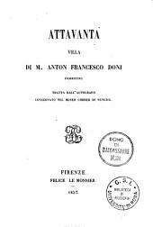 Attavanta: villa di m. Anton Francesco Doni, tratta dall'autografo conservato nel museo Correr di Venezia