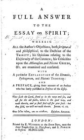 A full answer to the Essay on Spirit [by Bishop R. Clayton] ... With a particular explanation of the Hermetic, Pythagorean, and Platonic Trinities; and a preface, giving some account of an Author [Bishop R. Clayton] who has lately published in Defence of the Essay