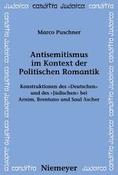"""Antisemitismus im Kontext der Politischen Romantik: Konstruktionen des """"Deutschen"""" und des """"Jüdischen"""" bei Arnim, Brentano und Saul Ascher"""