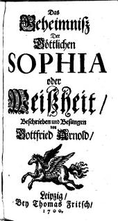 Das Geheimniss der göttlichen Sophia od. Weisheit, beschrieben u. besungen