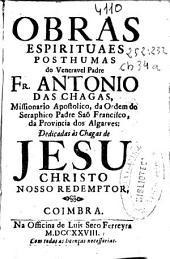 Obras espirituaes posthumas do venerauel padre Fr. Antonio das Chagas ... da Ordem do Seraphico Padre Sam Francisco ...