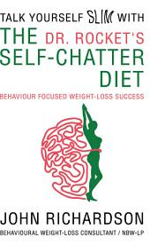 Dr Rocket's Talk Yourself Slim with the Self-Chatter Diet: Behaviour Focused Weight-Loss Success