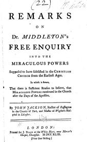 Remarks on Dr. Middleton's Free enquiry into the miraculous powers supposed to have subsisted in the Christian church from the earliest ages ...