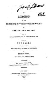 A digest of the decisions of the Supreme Court of the United States: from its establishment in 1789, to February term, 1820. Including the cases decided in the continental court of appeals in prize causes, during the war of the revolution
