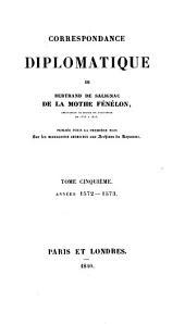 Correspondance Diplomatique De Bertrand De Salignac De La Mothe Fénélon ... Années 1572-1573: 5