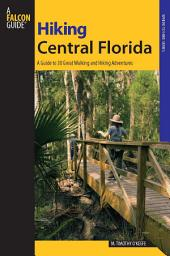 Hiking Central Florida: A Guide to 30 Great Walking and Hiking Adventures