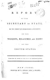 Report of the Secretary of State, on the Subject of Establishing a Uniformity in the Weights, Measures, and Coins of the United States